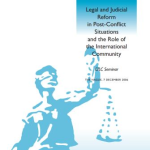 Legal and Judicial Reform in Post-Conflict Situations and the Role of the International Community, publication of papers presented at CILC's seminar in The Hague, 7 December 2006